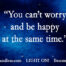 Light Lessons Blog with Patsie McCandless: Don't Worry-Be Happy